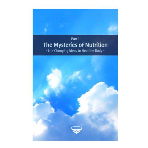 The Mysteries of Nutrition - Life Changing Ideas to Heal the Body
